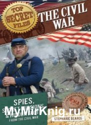 The Civil War. Spies, Secret Missions, and Hidden Facts from the Civil War