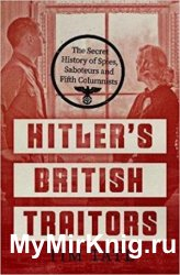 Hitler's British Traitors: The Secret History of Spies, Saboteurs and Fifth Columnists
