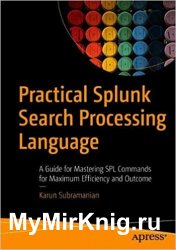Practical Splunk Search Processing Language: A Guide for Mastering SPL Commands for Maximum Efficiency and Outcome