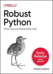 Robust Python: Write Clean and Maintainable Code (Third Early Release)