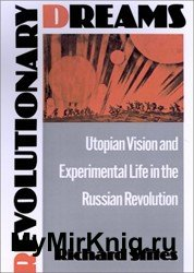 Revolutionary Dreams. Utopian Vision and Experimental Life in the Russian Revolution