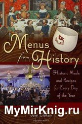 Menus from History. Historic Meals and Recipes for Every Day of the Year