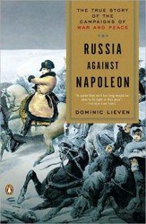 Russia Against Napoleon. The True Story of the Campaigns of War and Peace
