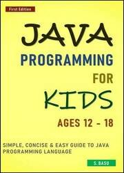 Java Programming For Kids ages 12 – 18 : Simple, Concise & Easy guide to Java Programming Language