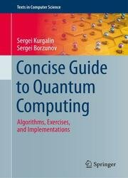 Concise Guide to Quantum Computing: Algorithms, Exercises, and Implementations
