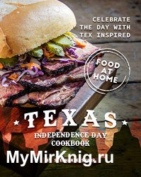 Texas Independence Day Cookbook: Celebrate the Day with Tex Inspired Food at Home